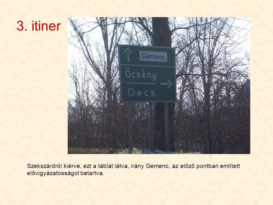 3. itiner Szekszárdról kiérve, ezt a táblát látva, irány Gemenc, az előző pontban említett elővigyázatosságot betartva.