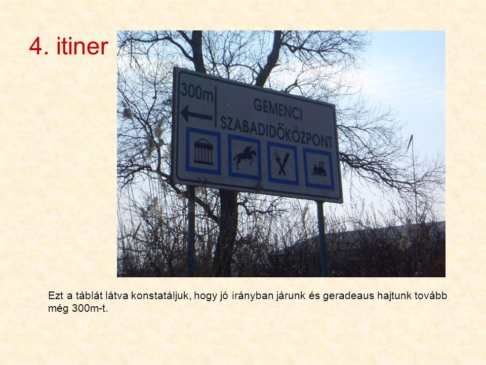 4. itiner Ezt a táblát látva konstatáljuk, hogy jó irányban járunk és geradeaus hajtunk tovább még 300m-t.