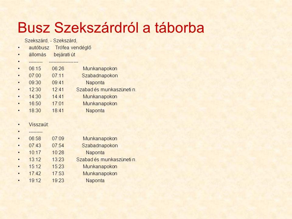Busz Szekszárdról a táborba Szekszárd, - Szekszárd, •autóbusz Trófea vendéglő •állomás bejárati út •--------- ------------------- •06:15 06:26 Munkana