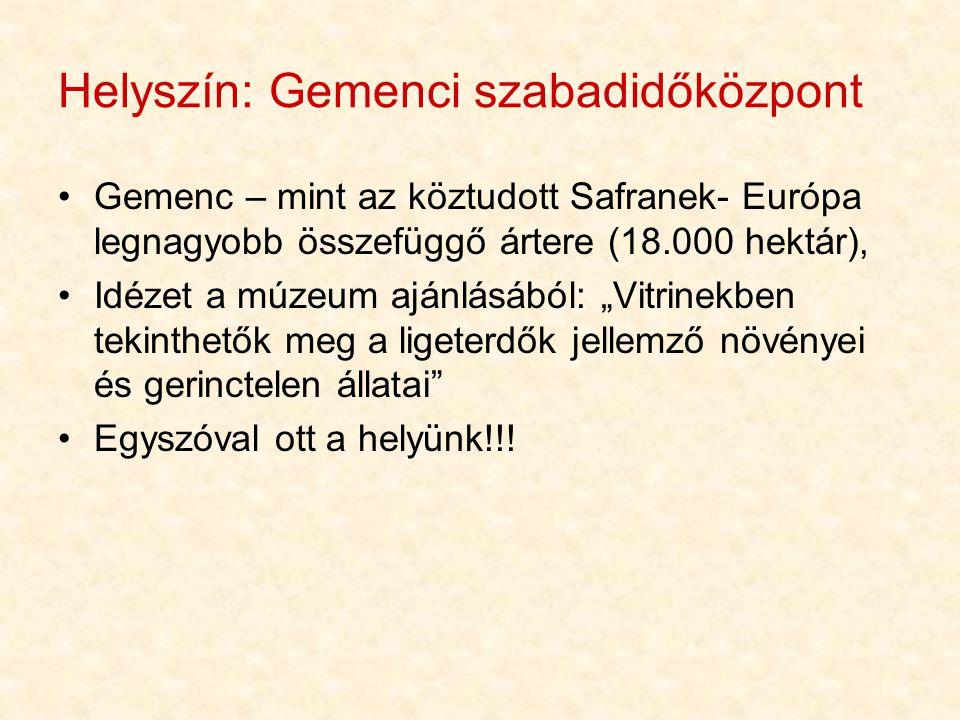 Helyszín: Gemenci szabadidőközpont •Gemenc – mint az köztudott Safranek- Európa legnagyobb összefüggő ártere (18.000 hektár), •Idézet a múzeum ajánlás