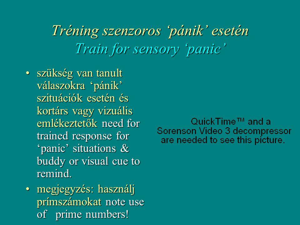 Tréning szenzoros 'pánik' esetén Train for sensory 'panic' •szükség van tanult válaszokra 'pánik' szituációk esetén és kortárs vagy vizuális emlékeztetők need for trained response for 'panic' situations & buddy or visual cue to remind.