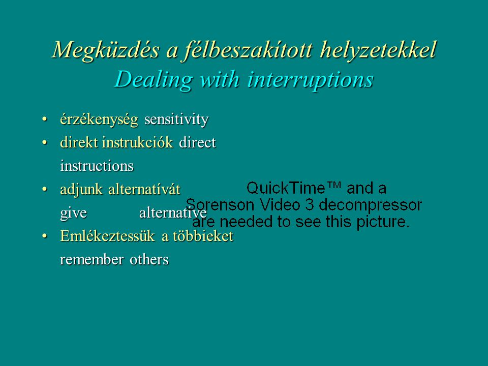 Megküzdés a félbeszakított helyzetekkel Dealing with interruptions •érzékenység sensitivity •direkt instrukciók direct instructions instructions •adjunk alternatívát give alternative •Emlékeztessük a többieket remember others