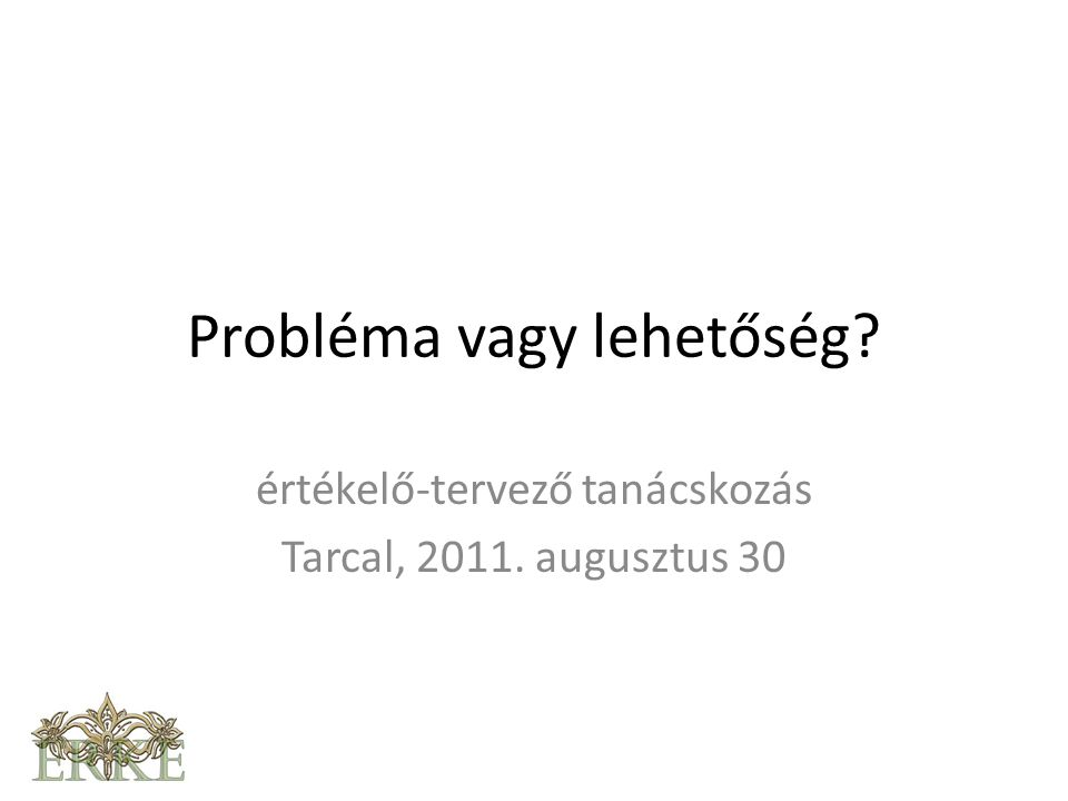 Probléma vagy lehetőség értékelő-tervező tanácskozás Tarcal, 2011. augusztus 30