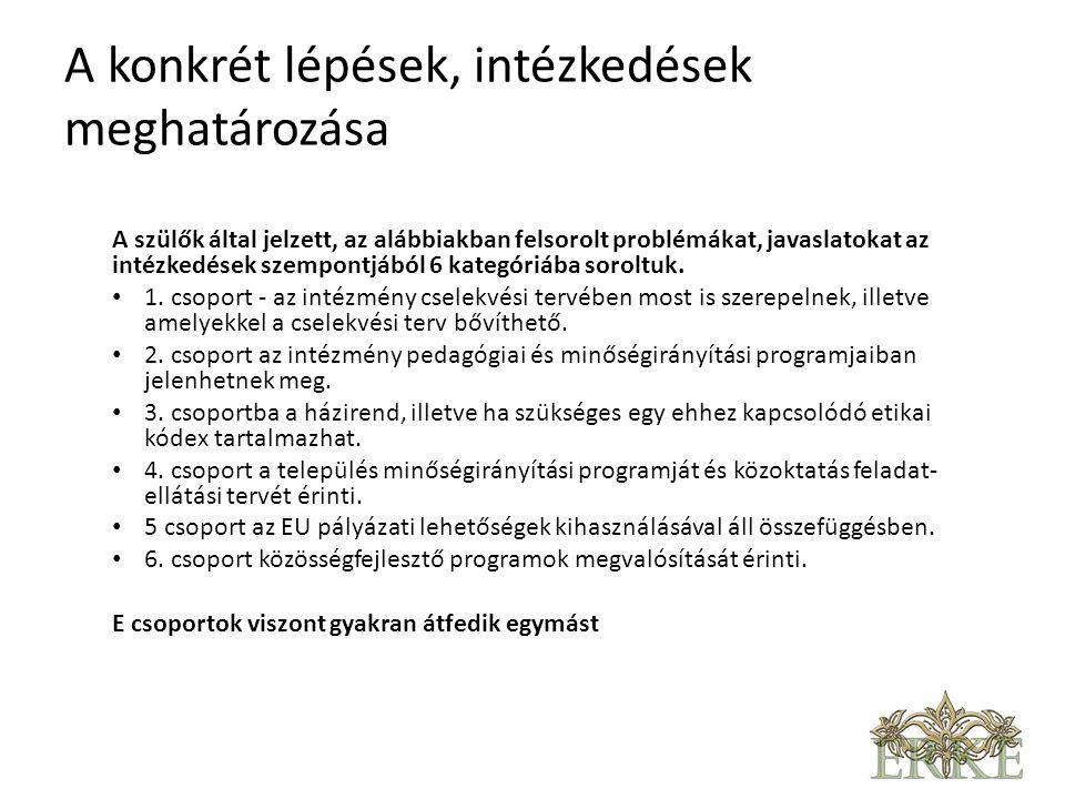 A konkrét lépések, intézkedések meghatározása A szülők által jelzett, az alábbiakban felsorolt problémákat, javaslatokat az intézkedések szempontjából 6 kategóriába soroltuk.