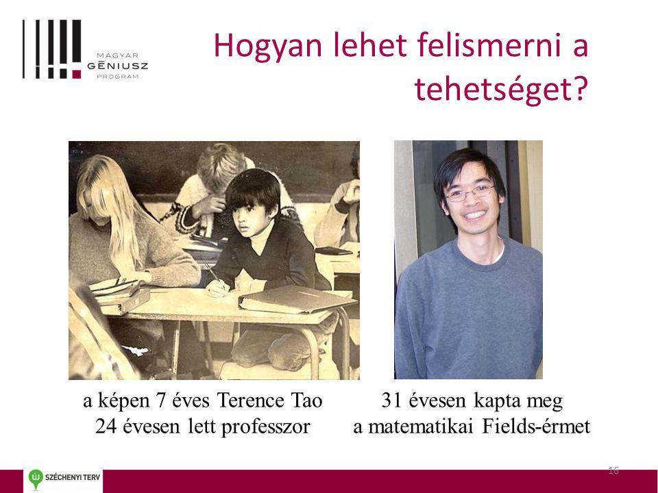 a képen 7 éves Terence Tao 24 évesen lett professzor 31 évesen kapta meg a matematikai Fields-érmet Hogyan lehet felismerni a tehetséget? 16