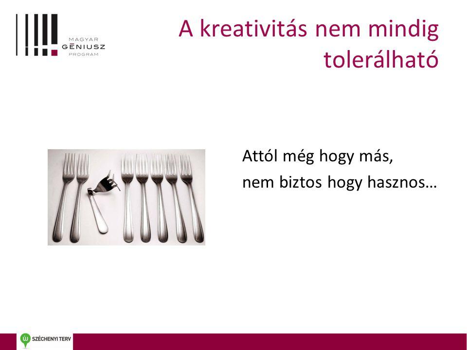 A kreativitás nem mindig tolerálható Attól még hogy más, nem biztos hogy hasznos…