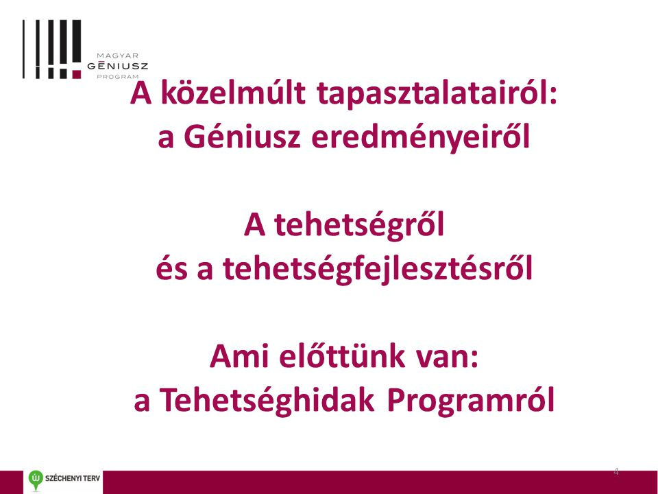 A közelmúlt tapasztalatairól: a Géniusz eredményeiről A tehetségről és a tehetségfejlesztésről Ami előttünk van: a Tehetséghidak Programról 4