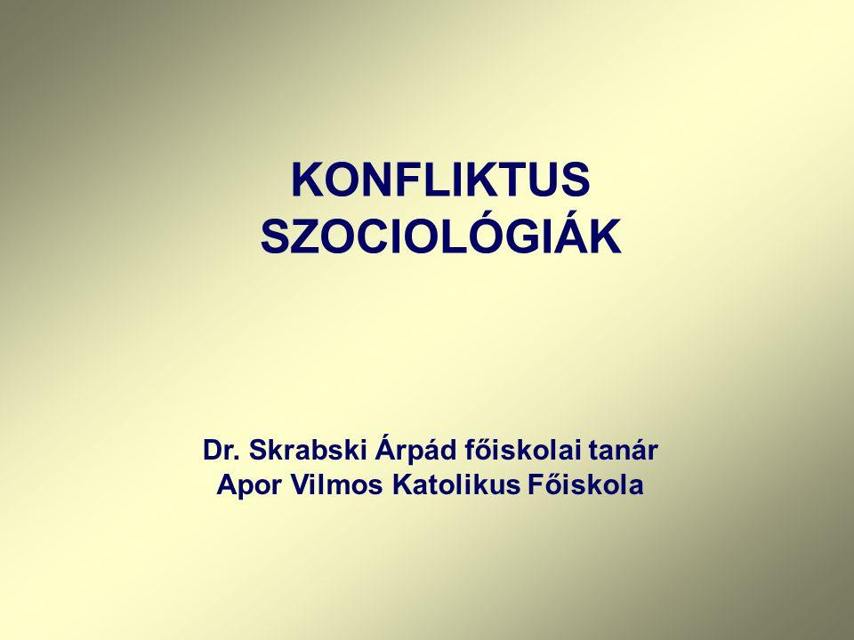 Dr. Skrabski Árpád főiskolai tanár Apor Vilmos Katolikus Főiskola KONFLIKTUS SZOCIOLÓGIÁK