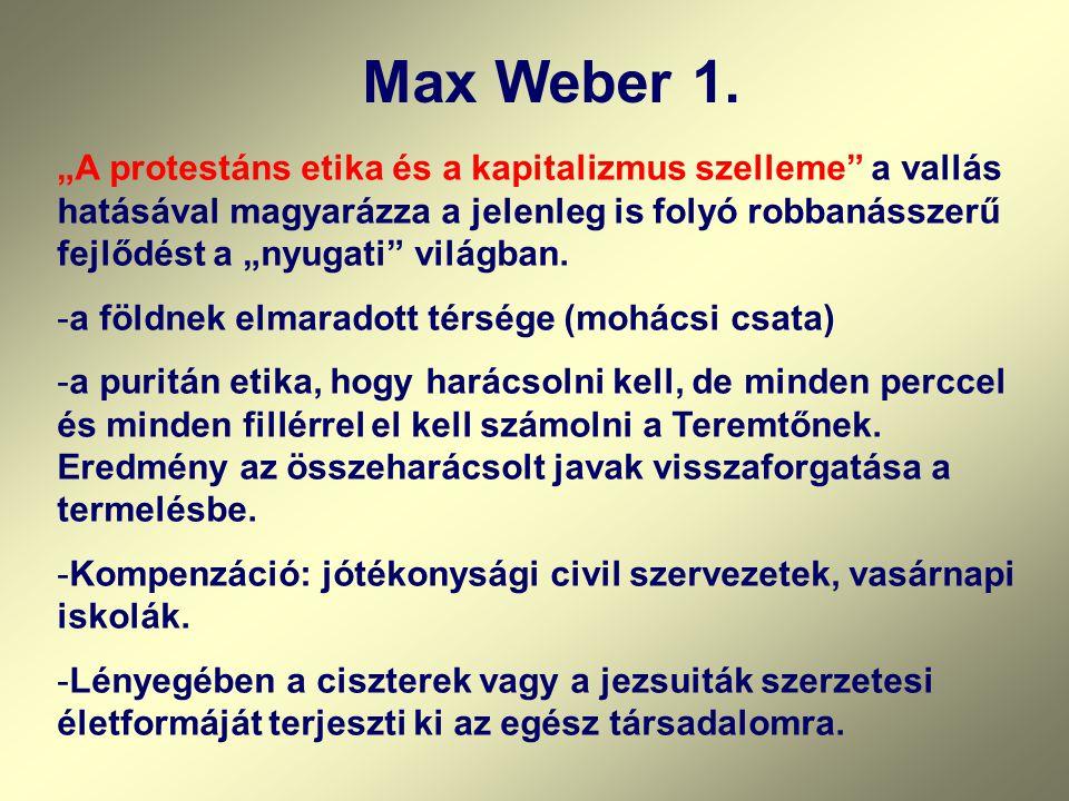 """Max Weber 1. """"A protestáns etika és a kapitalizmus szelleme"""" a vallás hatásával magyarázza a jelenleg is folyó robbanásszerű fejlődést a """"nyugati"""" vil"""