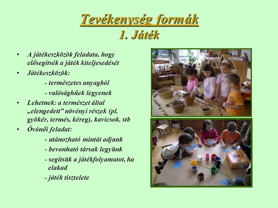 Tevékenység formák 1. Játék •A játékeszközök feladata, hogy elősegítsék a játék kiteljesedését •Játékeszközök: - természetes anyagból - valósághűek le