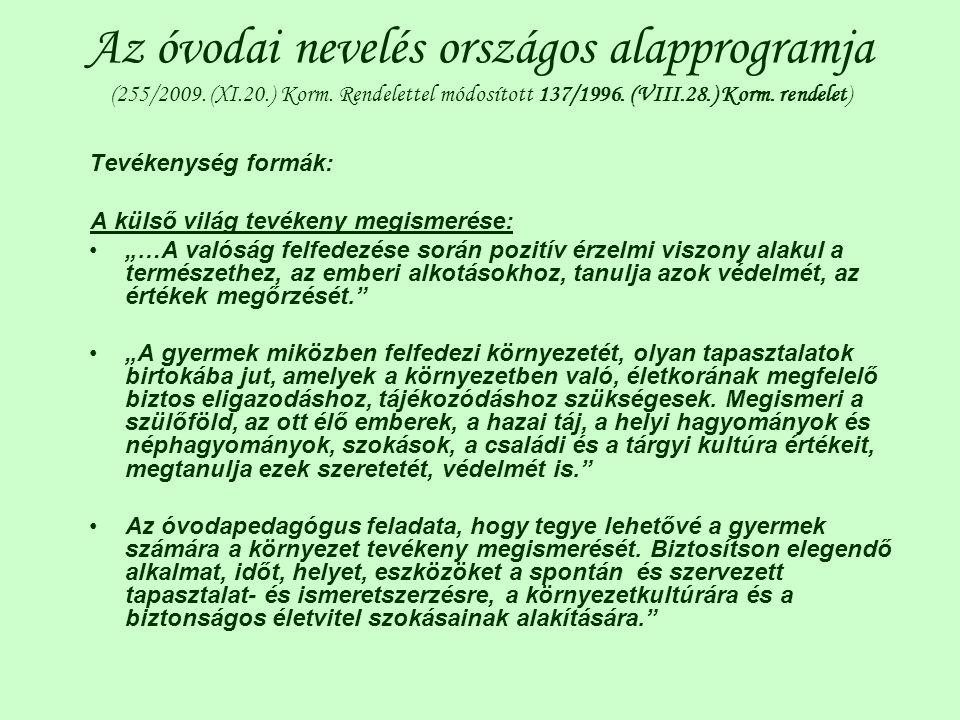 Az óvodai nevelés országos alapprogramja (255/2009. (XI.20.) Korm. Rendelettel módosított 137/1996. (VIII.28.) Korm. rendelet) Tevékenység formák: A k