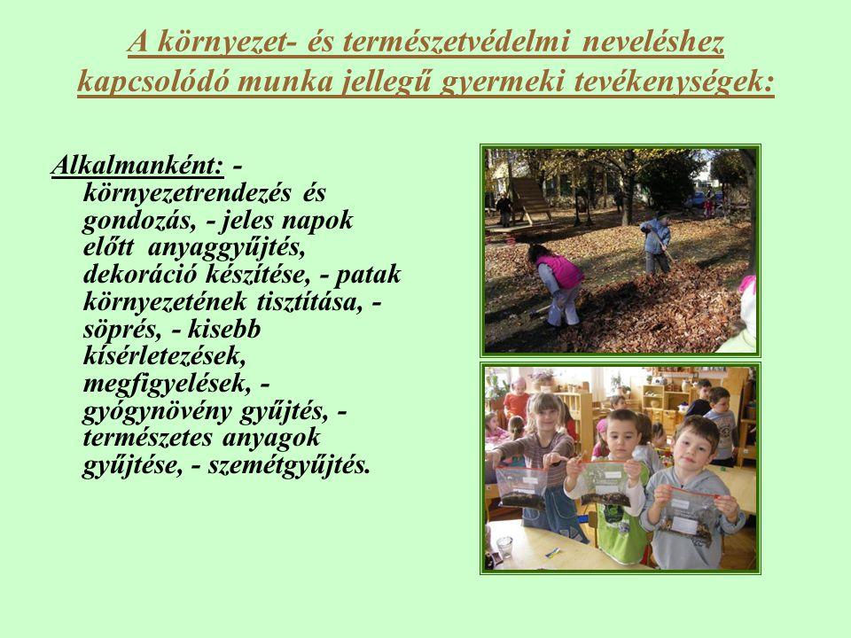 A környezet- és természetvédelmi neveléshez kapcsolódó munka jellegű gyermeki tevékenységek: Alkalmanként: - környezetrendezés és gondozás, - jeles na