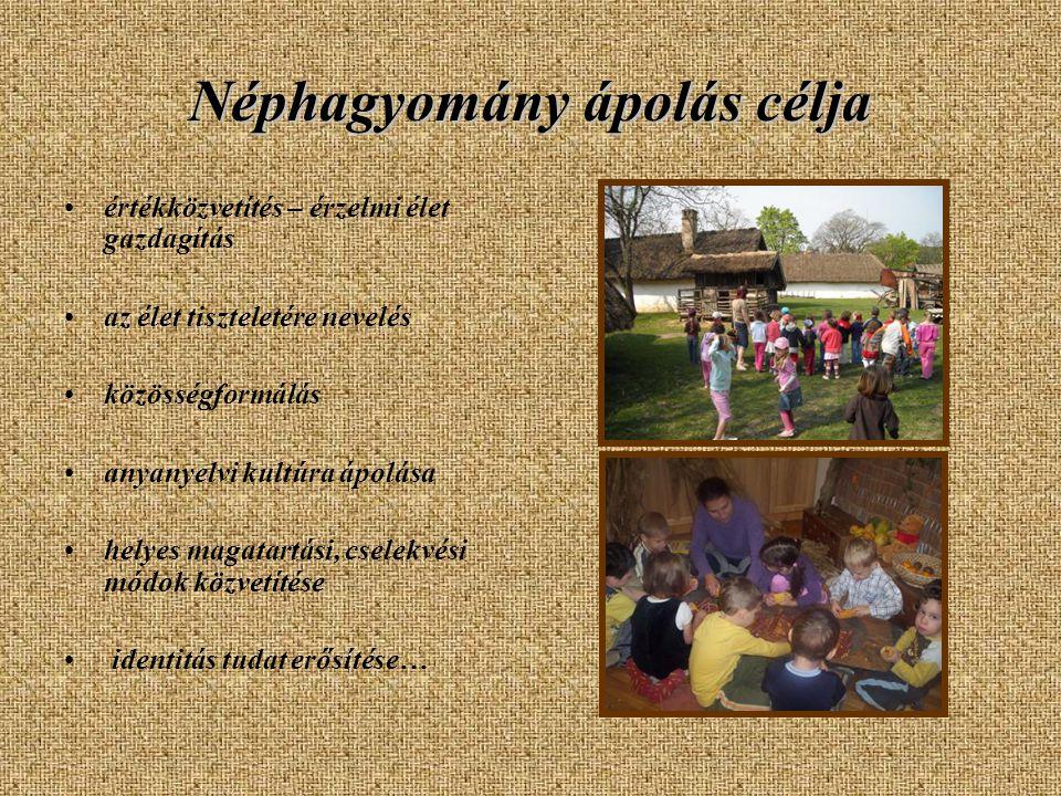 Néphagyomány ápolás célja •értékközvetítés – érzelmi élet gazdagítás •az élet tiszteletére nevelés •közösségformálás •anyanyelvi kultúra ápolása •hely
