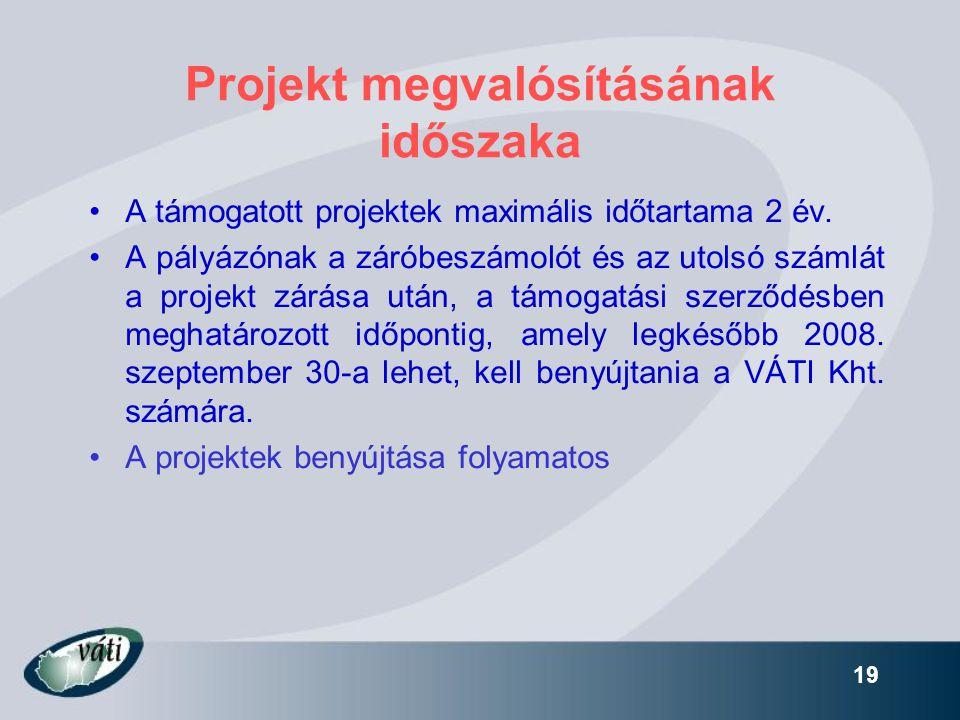 19 Projekt megvalósításának időszaka •A támogatott projektek maximális időtartama 2 év. •A pályázónak a záróbeszámolót és az utolsó számlát a projekt