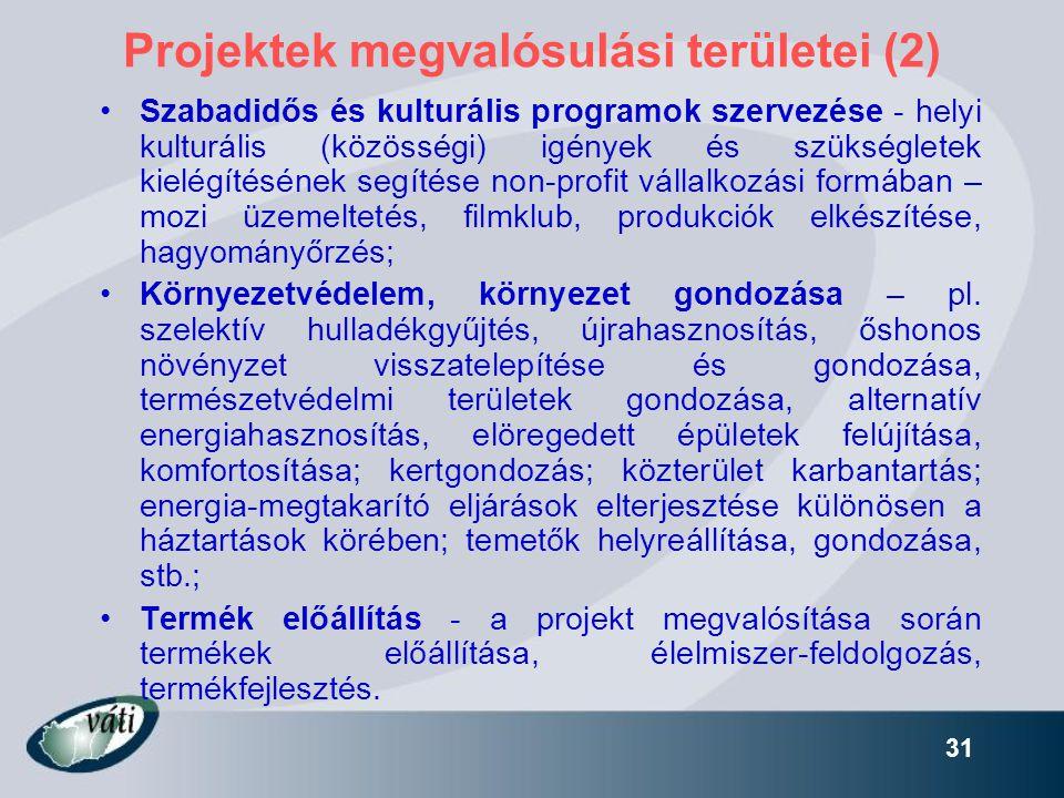 31 Projektek megvalósulási területei (2) •Szabadidős és kulturális programok szervezése - helyi kulturális (közösségi) igények és szükségletek kielégí