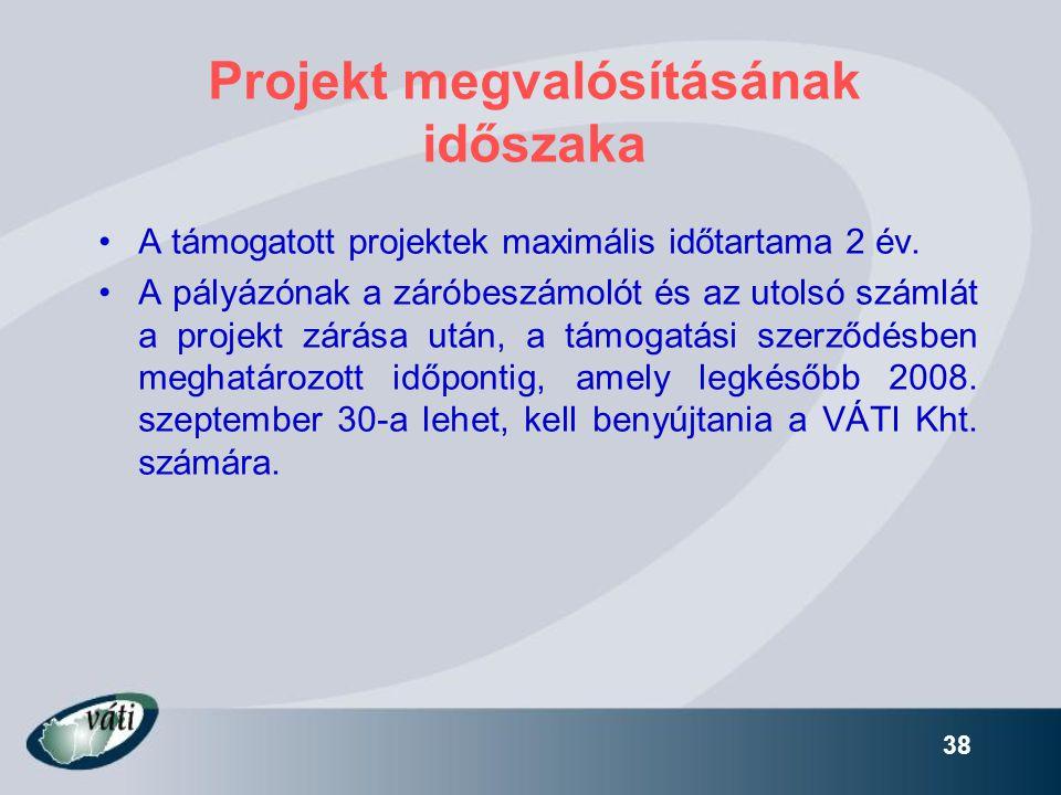 38 Projekt megvalósításának időszaka •A támogatott projektek maximális időtartama 2 év. •A pályázónak a záróbeszámolót és az utolsó számlát a projekt
