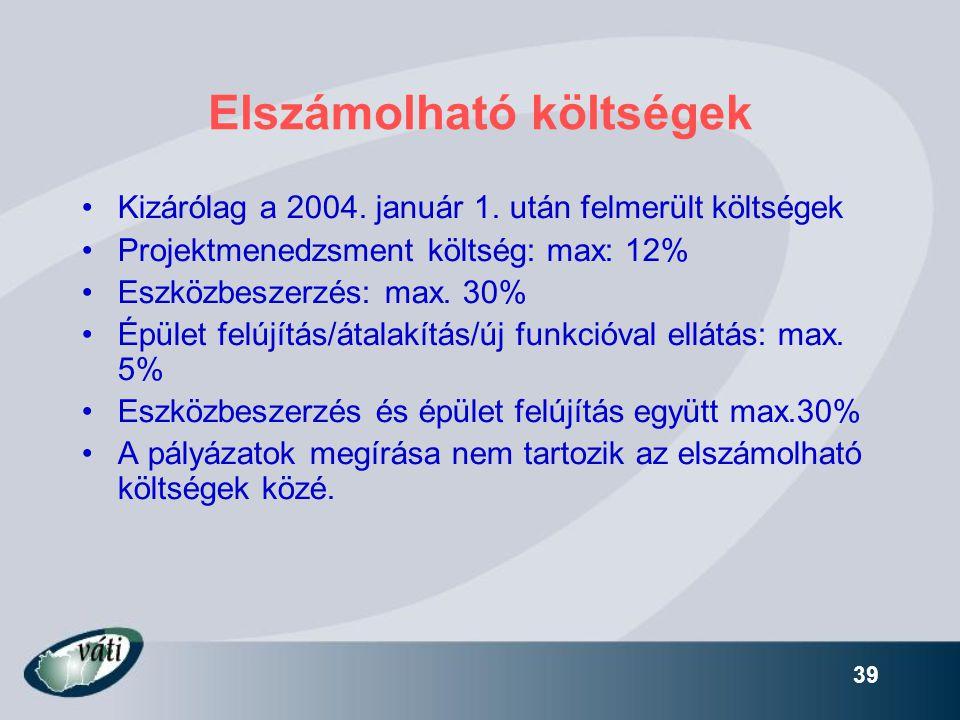 39 Elszámolható költségek •Kizárólag a 2004. január 1. után felmerült költségek •Projektmenedzsment költség: max: 12% •Eszközbeszerzés: max. 30% •Épül
