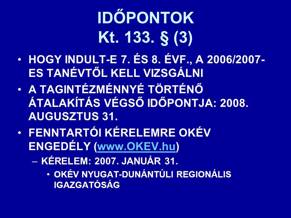 IDŐPONTOK Kt. 133. § (3) •HOGY INDULT-E 7. ÉS 8. ÉVF., A 2006/2007- ES TANÉVTŐL KELL VIZSGÁLNI •A TAGINTÉZMÉNNYÉ TÖRTÉNŐ ÁTALAKÍTÁS VÉGSŐ IDŐPONTJA: 2
