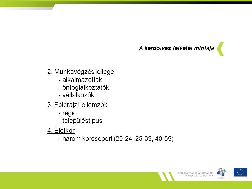 2. Munkavégzés jellege - alkalmazottak - önfoglalkoztatók - vállalkozók 3.