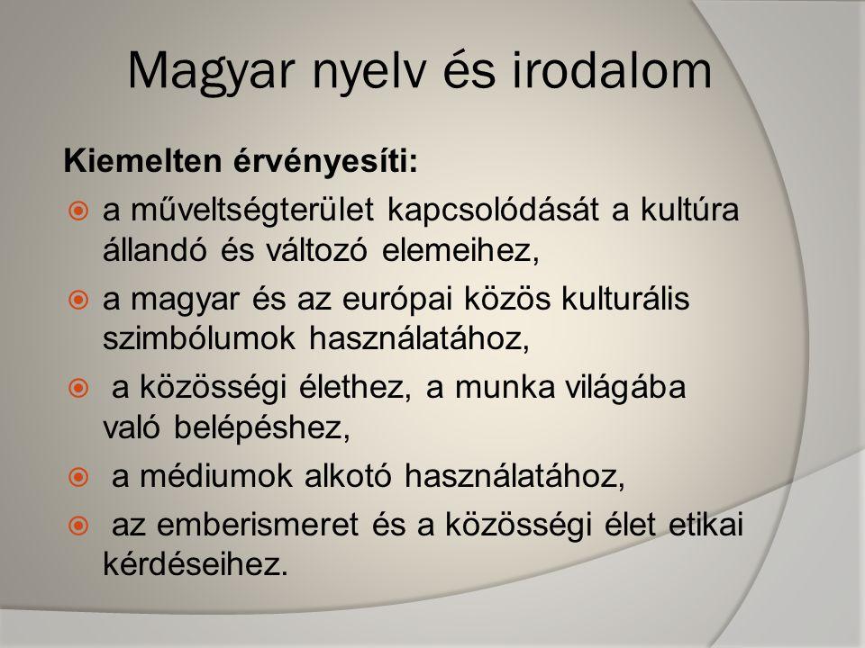 Magyar nyelv és irodalom Kiemelten érvényesíti:  a műveltségterület kapcsolódását a kultúra állandó és változó elemeihez,  a magyar és az európai kö