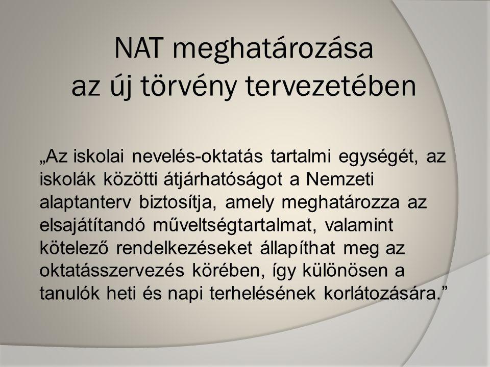 """NAT meghatározása az új törvény tervezetében """"Az iskolai nevelés-oktatás tartalmi egységét, az iskolák közötti átjárhatóságot a Nemzeti alaptanterv bi"""