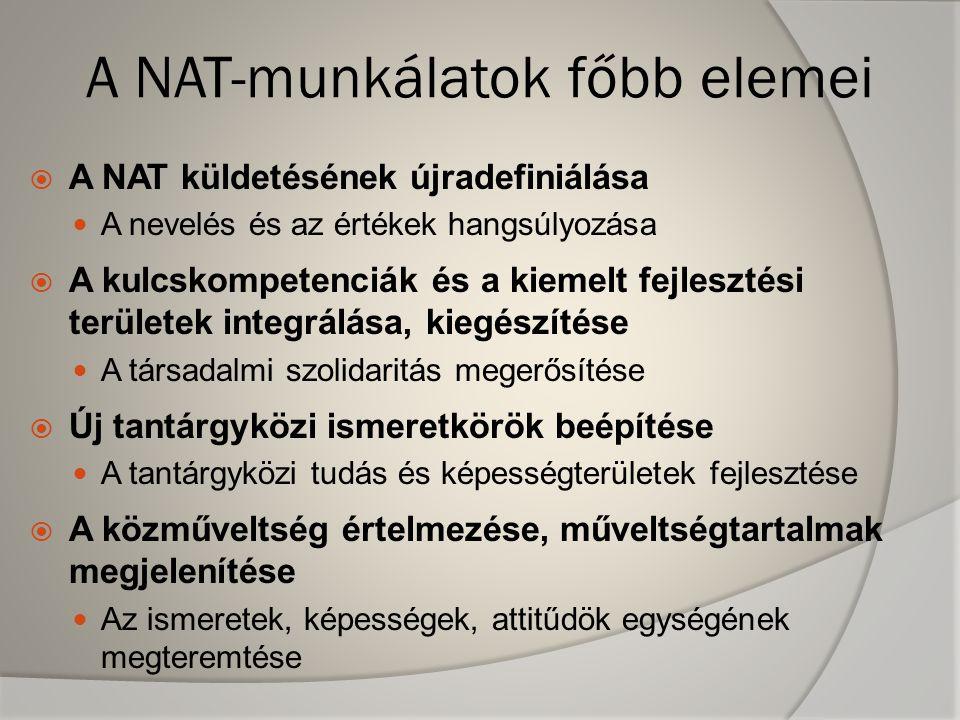 A NAT-munkálatok főbb elemei  A NAT küldetésének újradefiniálása  A nevelés és az értékek hangsúlyozása  A kulcskompetenciák és a kiemelt fejleszté