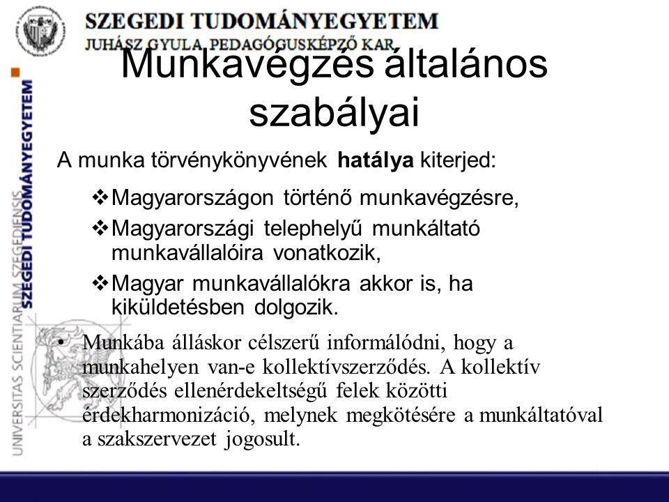 Munkavégzés általános szabályai A munka törvénykönyvének hatálya kiterjed:  Magyarországon történő munkavégzésre,  Magyarországi telephelyű munkálta
