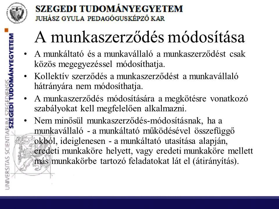 A munkaszerződés módosítása •A munkáltató és a munkavállaló a munkaszerződést csak közös megegyezéssel módosíthatja. •Kollektív szerződés a munkaszerz