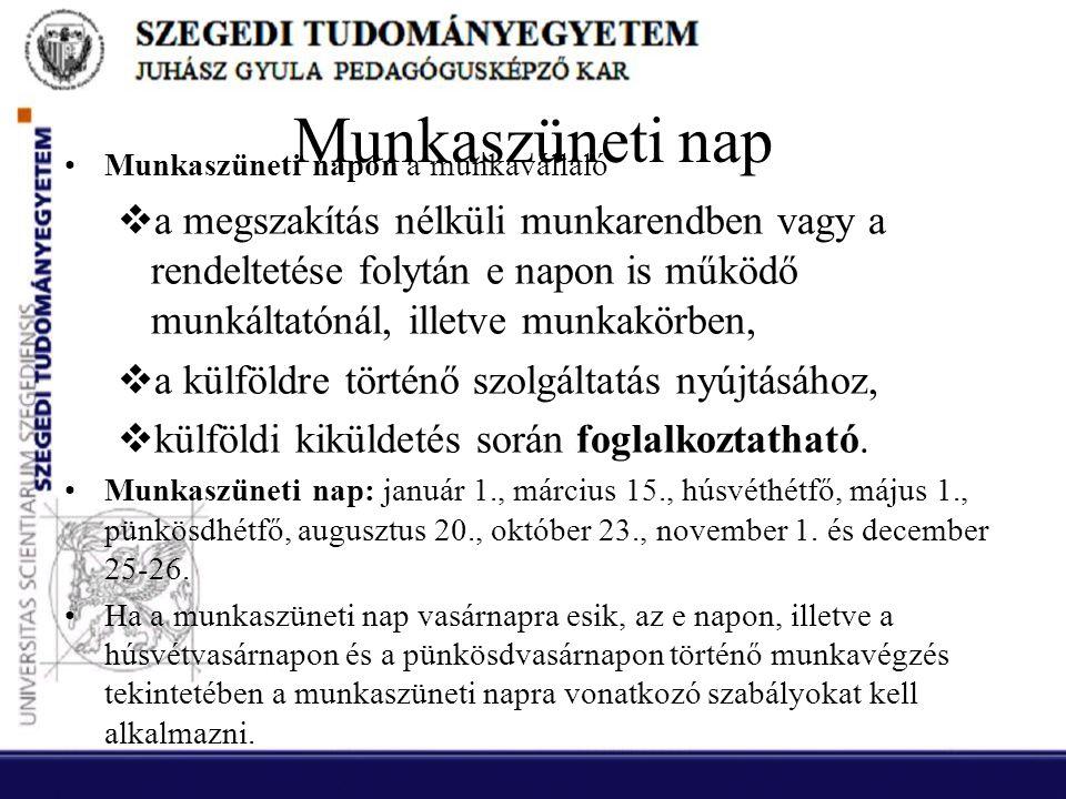 Munkaszüneti nap •Munkaszüneti napon a munkavállaló  a megszakítás nélküli munkarendben vagy a rendeltetése folytán e napon is működő munkáltatónál,