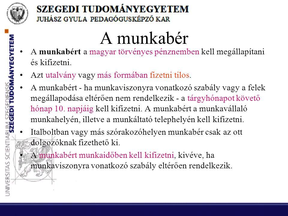 A munkabér •A munkabért a magyar törvényes pénznemben kell megállapítani és kifizetni. •Azt utalvány vagy más formában fizetni tilos. •A munkabért - h