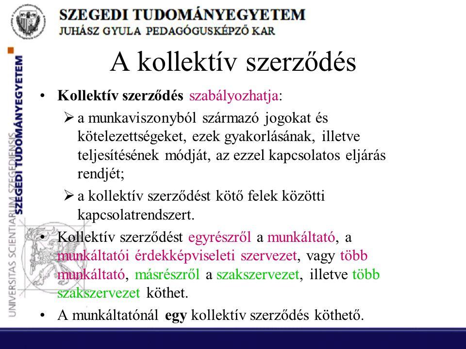 A kollektív szerződés •Kollektív szerződés szabályozhatja:  a munkaviszonyból származó jogokat és kötelezettségeket, ezek gyakorlásának, illetve telj