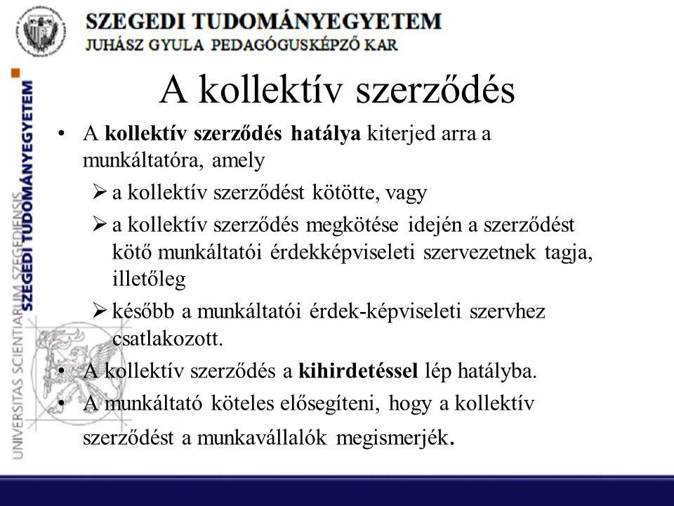 A kollektív szerződés •A kollektív szerződés hatálya kiterjed arra a munkáltatóra, amely  a kollektív szerződést kötötte, vagy  a kollektív szerződé