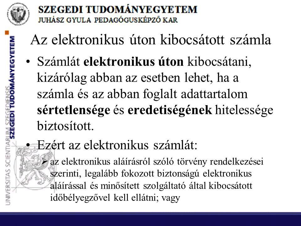 Az elektronikus úton kibocsátott számla •Számlát elektronikus úton kibocsátani, kizárólag abban az esetben lehet, ha a számla és az abban foglalt adat