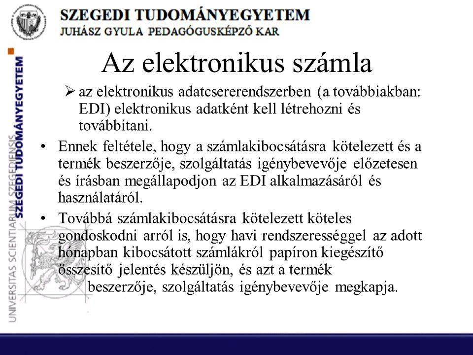Az elektronikus számla  az elektronikus adatcsererendszerben (a továbbiakban: EDI) elektronikus adatként kell létrehozni és továbbítani. •Ennek felté