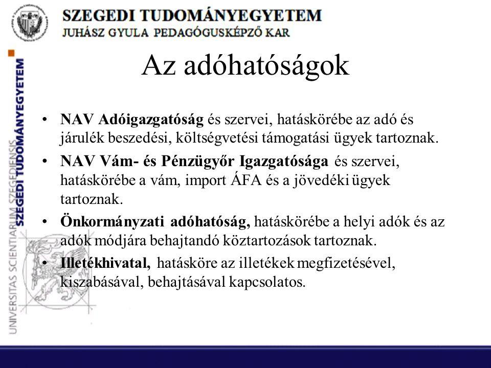Az adóhatóságok •NAV Adóigazgatóság és szervei, hatáskörébe az adó és járulék beszedési, költségvetési támogatási ügyek tartoznak. •NAV Vám- és Pénzüg