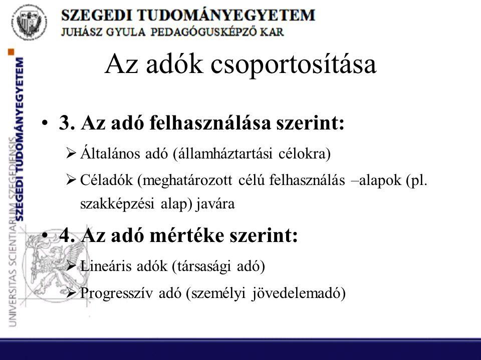 Az adók csoportosítása •3. Az adó felhasználása szerint:  Általános adó (államháztartási célokra)  Céladók (meghatározott célú felhasználás –alapok