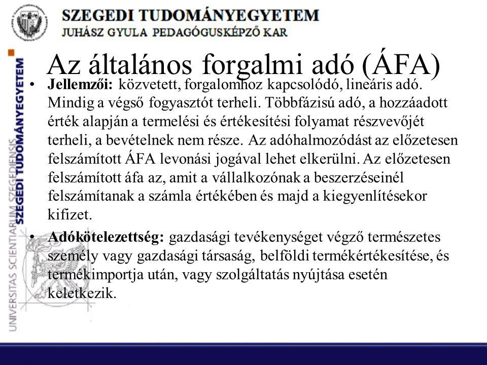 Az általános forgalmi adó (ÁFA) •Jellemzői: közvetett, forgalomhoz kapcsolódó, lineáris adó. Mindig a végső fogyasztót terheli. Többfázisú adó, a hozz