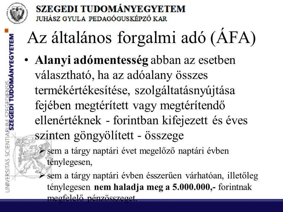 Az általános forgalmi adó (ÁFA) •Alanyi adómentesség abban az esetben választható, ha az adóalany összes termékértékesítése, szolgáltatásnyújtása fejé