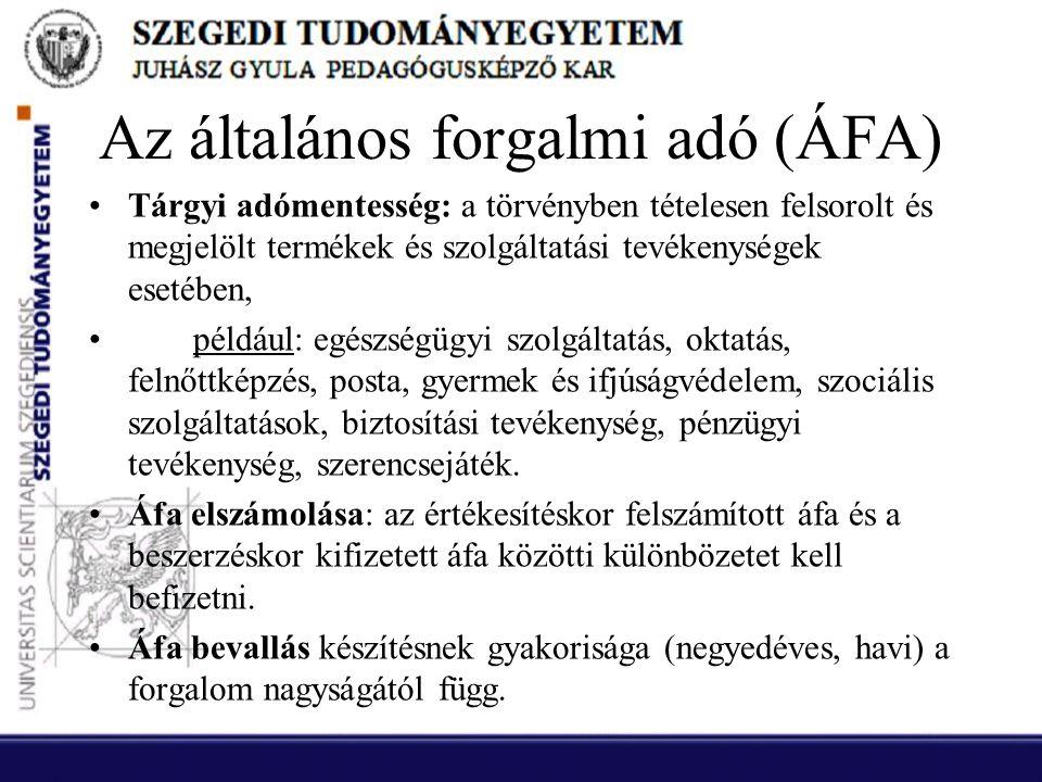 Az általános forgalmi adó (ÁFA) •Tárgyi adómentesség: a törvényben tételesen felsorolt és megjelölt termékek és szolgáltatási tevékenységek esetében,