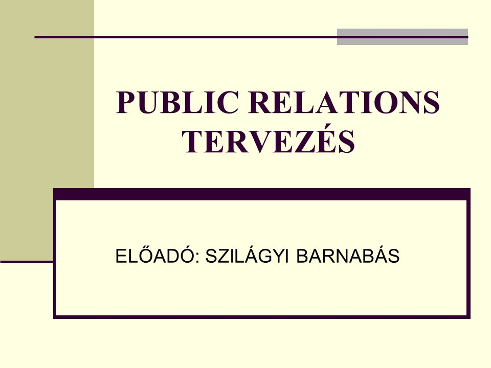 PUBLIC RELATIONS TERVEZÉS ELŐADÓ: SZILÁGYI BARNABÁS