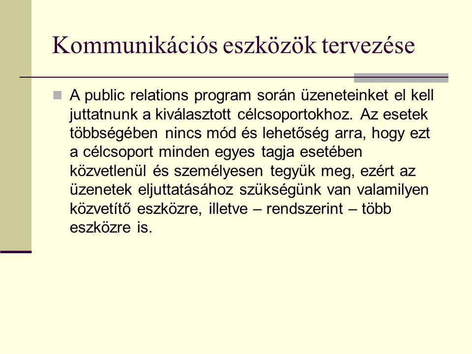 Kommunikációs eszközök tervezése  A public relations program során üzeneteinket el kell juttatnunk a kiválasztott célcsoportokhoz.