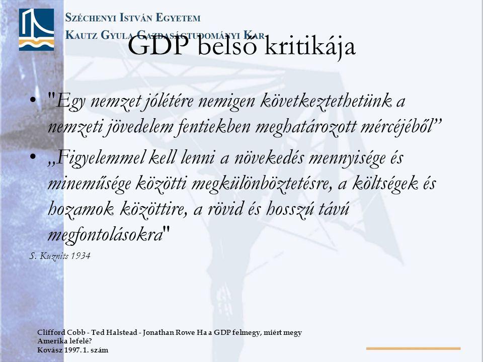 """GDP belső kritikája • Egy nemzet jólétére nemigen következtethetünk a nemzeti jövedelem fentiekben meghatározott mércéjéből •""""Figyelemmel kell lenni a növekedés mennyisége és mineműsége közötti megkülönböztetésre, a költségek és hozamok közöttire, a rövid és hosszú távú megfontolásokra S."""