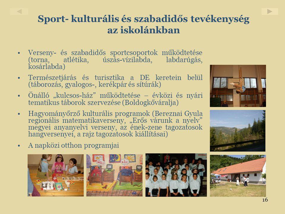 16 Sport- kulturális és szabadidős tevékenység az iskolánkban •Verseny- és szabadidős sportcsoportok működtetése (torna, atlétika, úszás-vízilabda, la