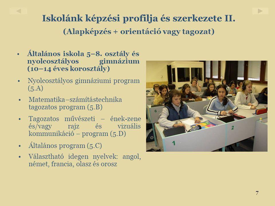 7 Iskolánk képzési profilja és szerkezete II. (Alapképzés + orientáció vagy tagozat) •Általános iskola 5–8. osztály és nyolcosztályos gimnázium (10–14