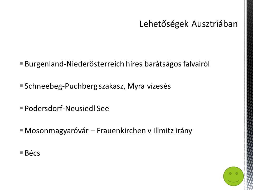  Burgenland-Niederösterreich híres barátságos falvairól  Schneebeg-Puchberg szakasz, Myra vízesés  Podersdorf-Neusiedl See  Mosonmagyaróvár – Frauenkirchen v Illmitz irány  Bécs
