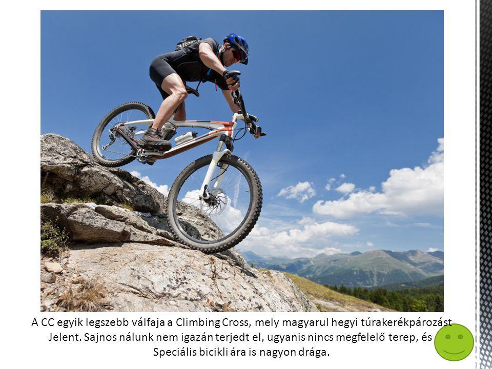 A CC egyik legszebb válfaja a Climbing Cross, mely magyarul hegyi túrakerékpározást Jelent.