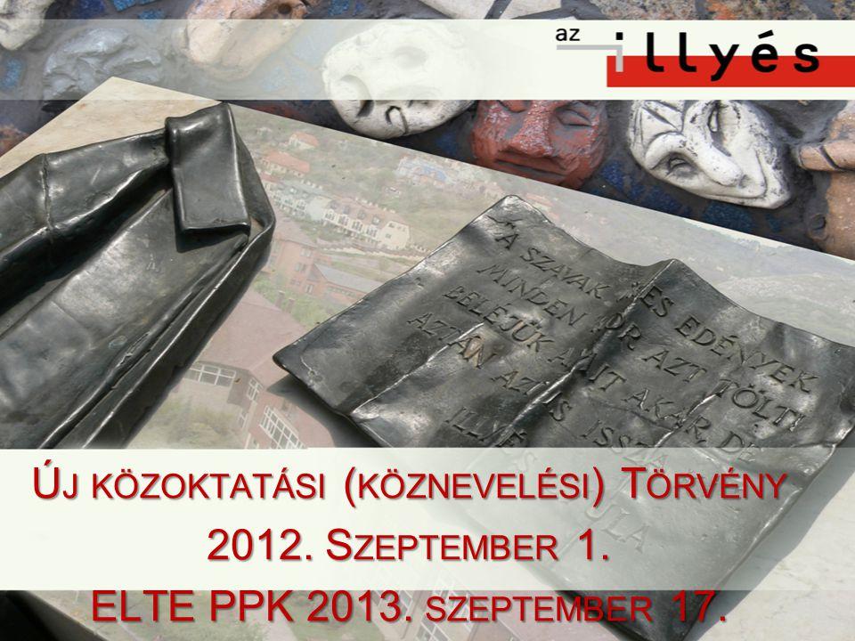 Ú J KÖZOKTATÁSI ( KÖZNEVELÉSI ) T ÖRVÉNY 2012. S ZEPTEMBER 1. ELTE PPK 2013. SZEPTEMBER 17.