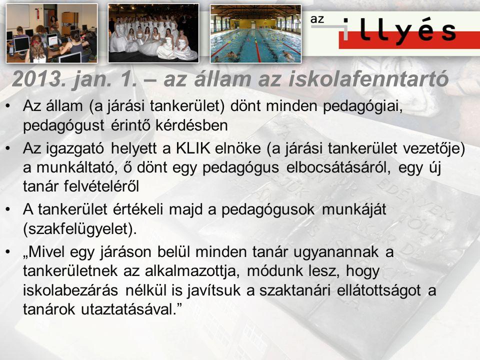 2013. jan. 1. – az állam az iskolafenntartó •Az állam (a járási tankerület) dönt minden pedagógiai, pedagógust érintő kérdésben •Az igazgató helyett a