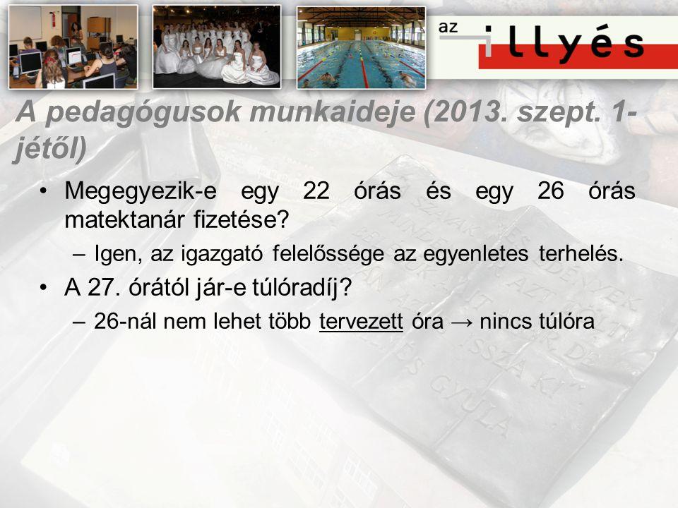 A pedagógusok munkaideje (2013. szept. 1- jétől) •Megegyezik-e egy 22 órás és egy 26 órás matektanár fizetése? –Igen, az igazgató felelőssége az egyen