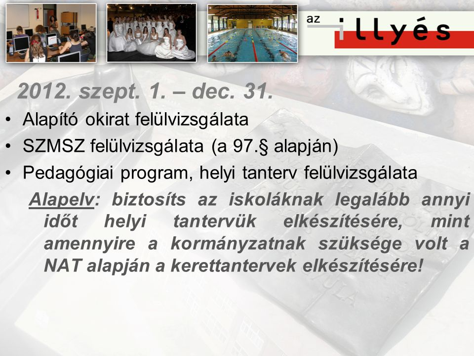 2012. szept. 1. – dec. 31. •Alapító okirat felülvizsgálata •SZMSZ felülvizsgálata (a 97.§ alapján) •Pedagógiai program, helyi tanterv felülvizsgálata
